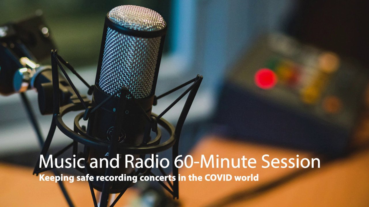 Music and Radio 60-Minute Session: Keeping safe recording concerts in the COVID world